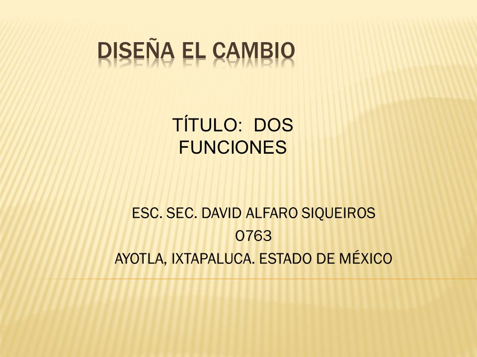 DISEÑA EL CAMBIO TÍTULO: DOS FUNCIONES