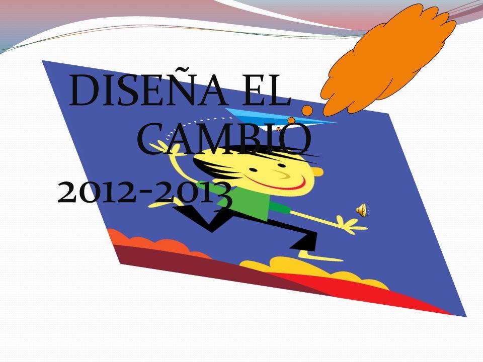 DISEÑA EL CAMBIO 2012-2013