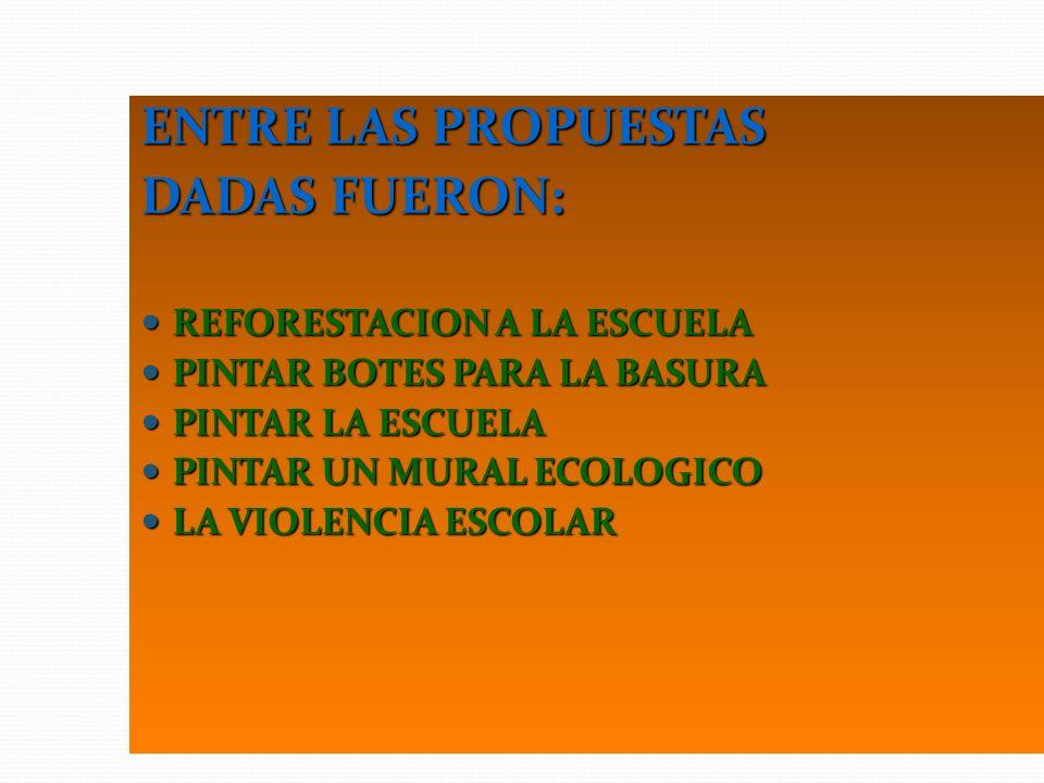 ENTRE LAS PROPUESTAS DADAS FUERON: REFORESTACION A LA ESCUELA
