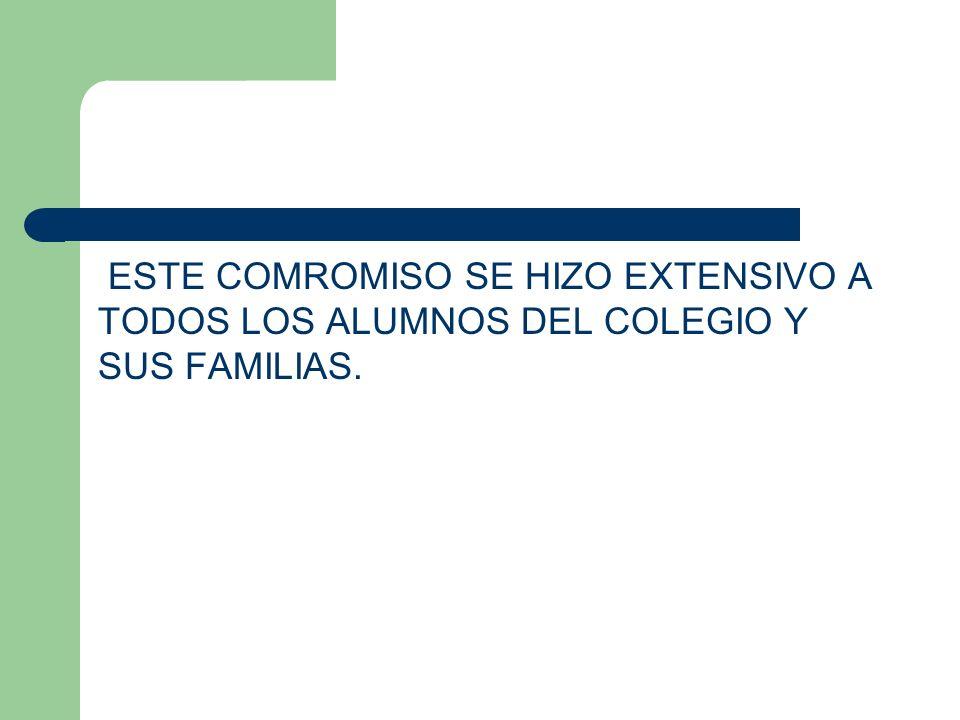 ESTE COMROMISO SE HIZO EXTENSIVO A TODOS LOS ALUMNOS DEL COLEGIO Y SUS FAMILIAS.