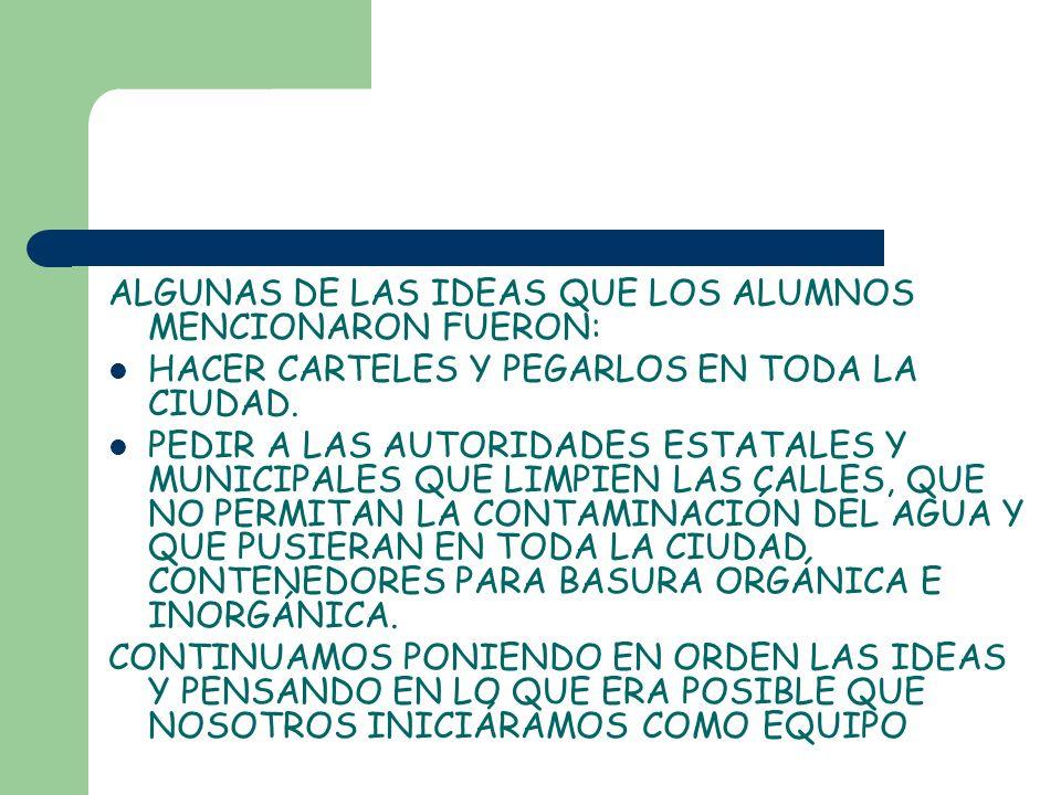 ALGUNAS DE LAS IDEAS QUE LOS ALUMNOS MENCIONARON FUERON: