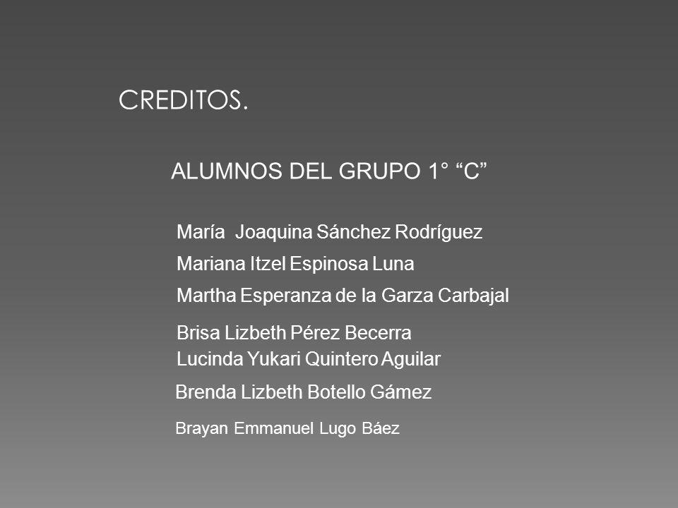 CREDITOS. ALUMNOS DEL GRUPO 1° C María Joaquina Sánchez Rodríguez