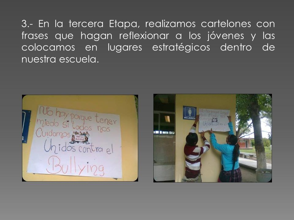 3.- En la tercera Etapa, realizamos cartelones con frases que hagan reflexionar a los jóvenes y las colocamos en lugares estratégicos dentro de nuestra escuela.