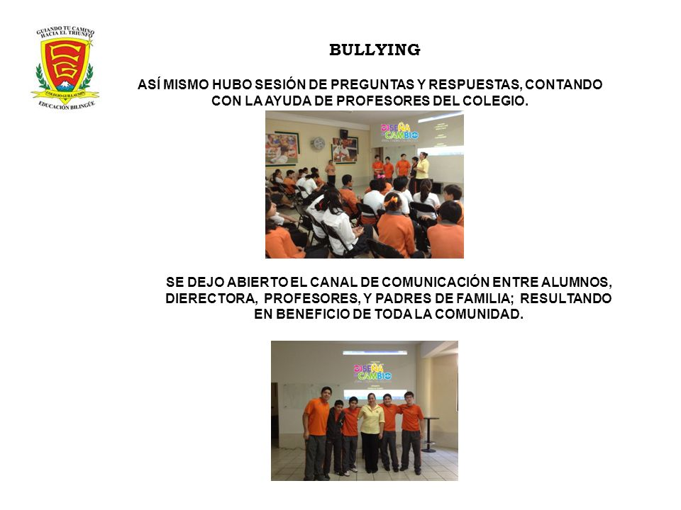 BULLYING ASÍ MISMO HUBO SESIÓN DE PREGUNTAS Y RESPUESTAS, CONTANDO CON LA AYUDA DE PROFESORES DEL COLEGIO.