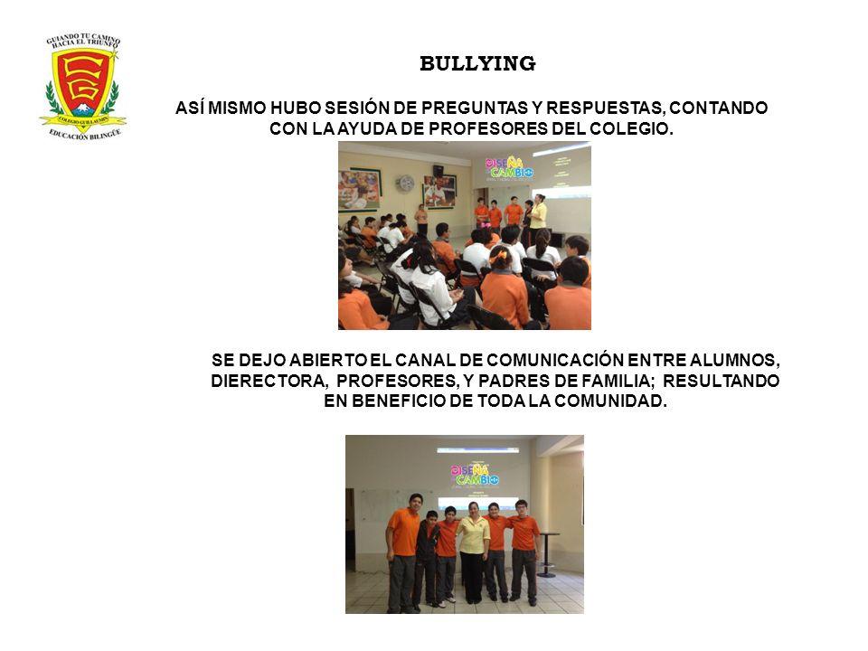 BULLYINGASÍ MISMO HUBO SESIÓN DE PREGUNTAS Y RESPUESTAS, CONTANDO CON LA AYUDA DE PROFESORES DEL COLEGIO.