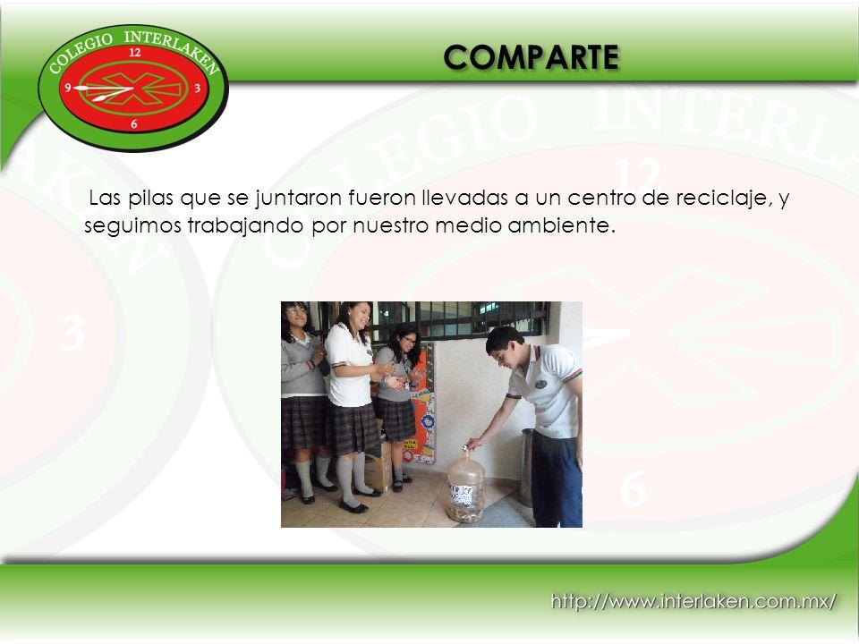 COMPARTE Las pilas que se juntaron fueron llevadas a un centro de reciclaje, y seguimos trabajando por nuestro medio ambiente.