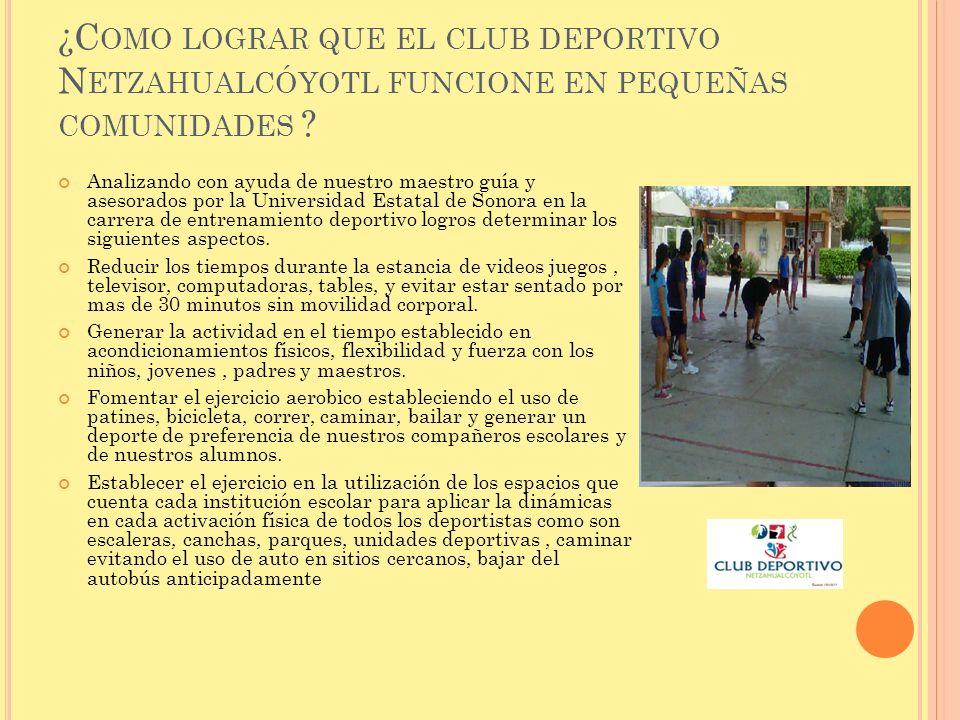 ¿Como lograr que el club deportivo Netzahualcóyotl funcione en pequeñas comunidades