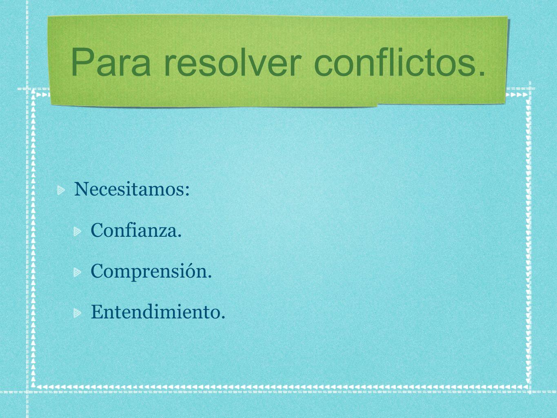 Para resolver conflictos.