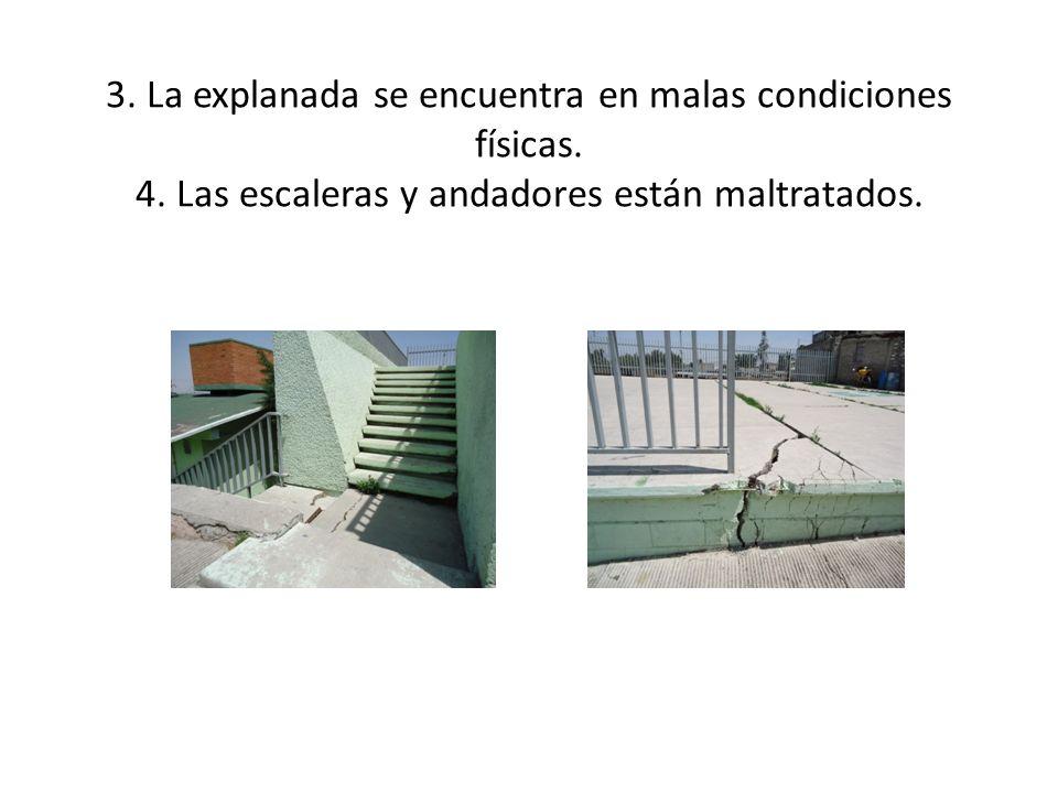 3. La explanada se encuentra en malas condiciones físicas. 4