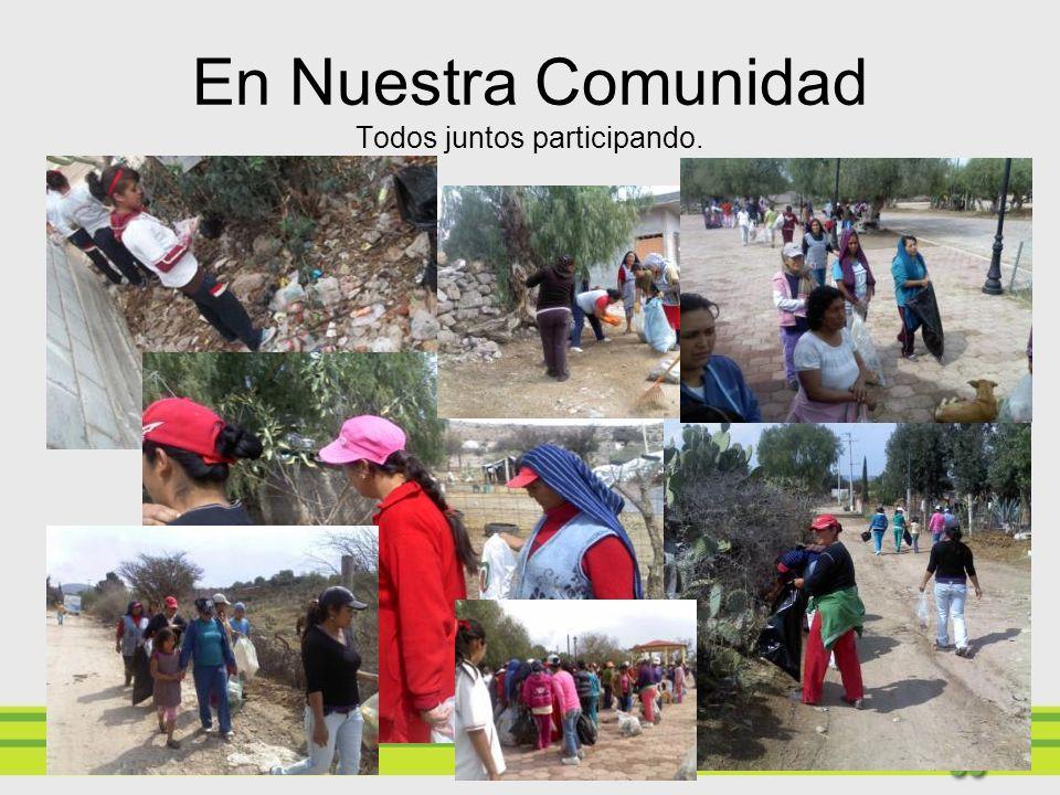 En Nuestra Comunidad Todos juntos participando.