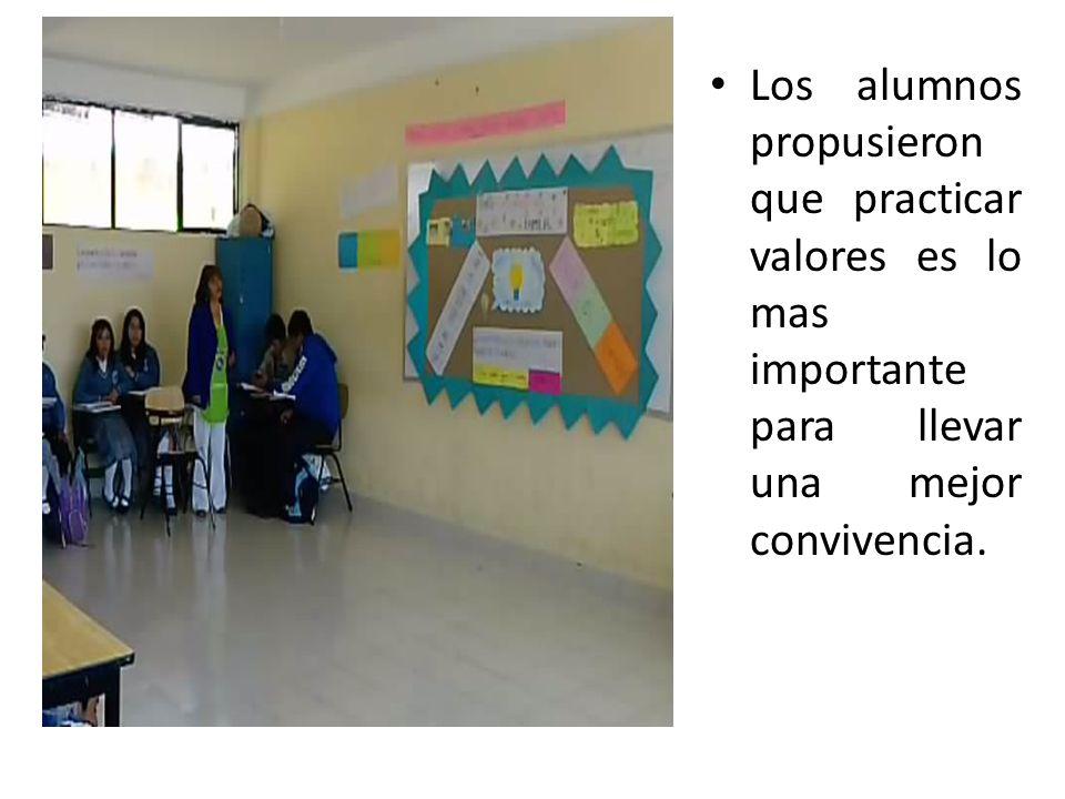 Los alumnos propusieron que practicar valores es lo mas importante para llevar una mejor convivencia.