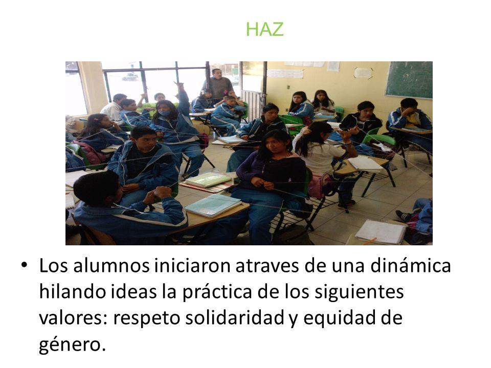 HAZLos alumnos iniciaron atraves de una dinámica hilando ideas la práctica de los siguientes valores: respeto solidaridad y equidad de género.
