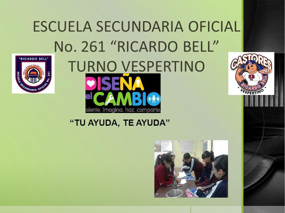 ESCUELA SECUNDARIA OFICIAL No. 261 RICARDO BELL TURNO VESPERTINO