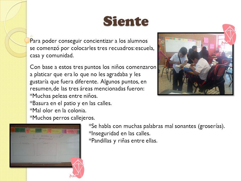 Siente Para poder conseguir concientizar a los alumnos se comenzó por colocarles tres recuadros: escuela, casa y comunidad.