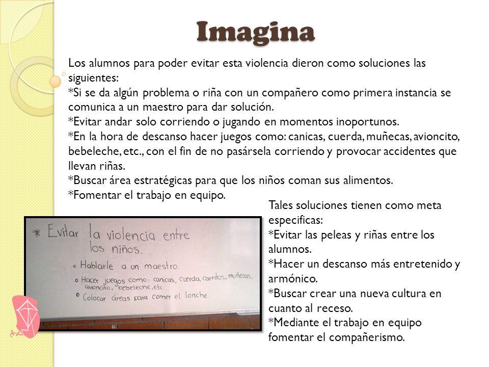 Imagina Los alumnos para poder evitar esta violencia dieron como soluciones las siguientes: