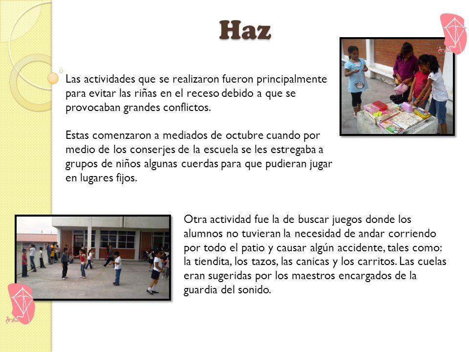 HazLas actividades que se realizaron fueron principalmente para evitar las riñas en el receso debido a que se provocaban grandes conflictos.