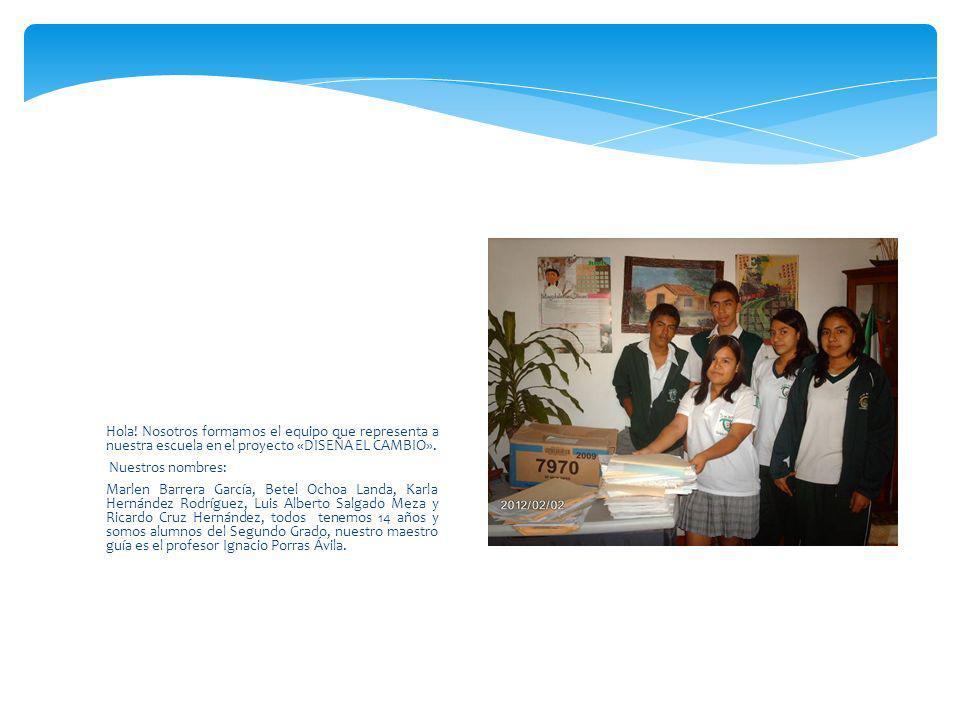 Hola! Nosotros formamos el equipo que representa a nuestra escuela en el proyecto «DISEÑA EL CAMBIO».