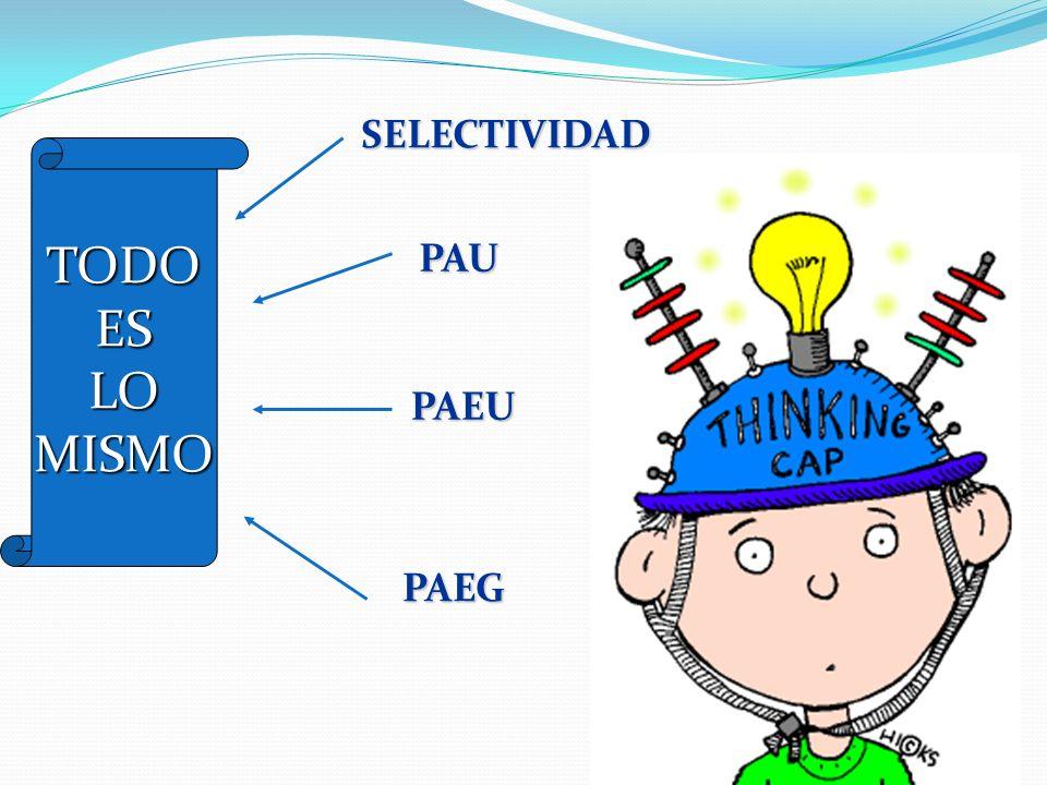 SELECTIVIDAD TODO ES LO MISMO PAU PAEU PAEG