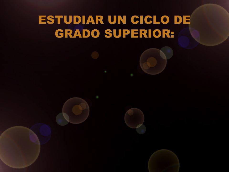 ESTUDIAR UN CICLO DE GRADO SUPERIOR: