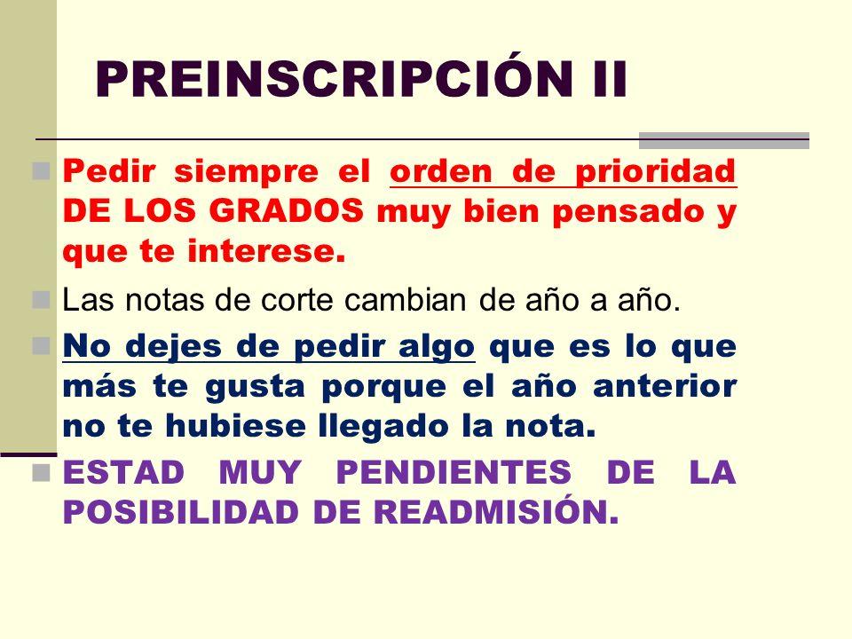 PREINSCRIPCIÓN II Pedir siempre el orden de prioridad DE LOS GRADOS muy bien pensado y que te interese.