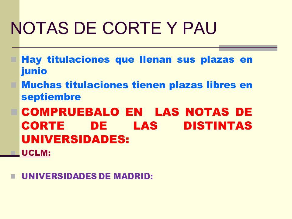 NOTAS DE CORTE Y PAU Hay titulaciones que llenan sus plazas en junio. Muchas titulaciones tienen plazas libres en septiembre.