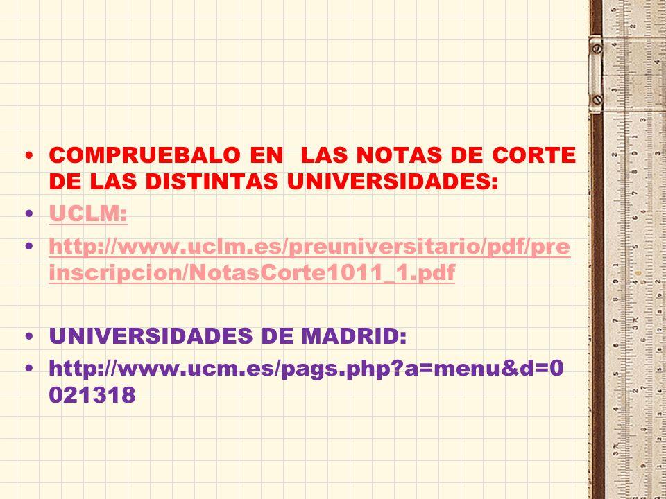 COMPRUEBALO EN LAS NOTAS DE CORTE DE LAS DISTINTAS UNIVERSIDADES: