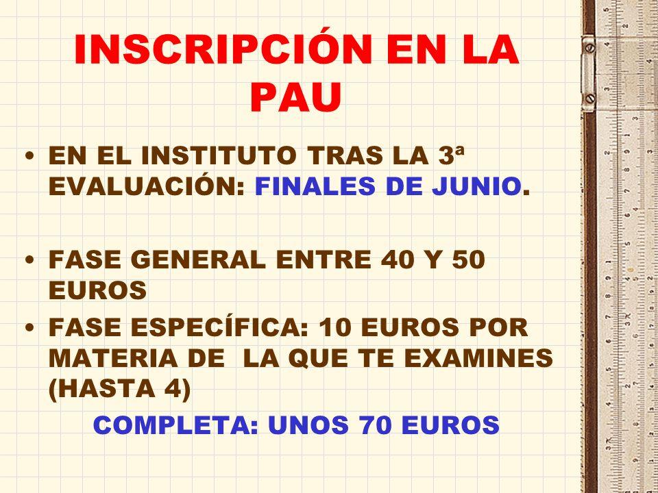 INSCRIPCIÓN EN LA PAU EN EL INSTITUTO TRAS LA 3ª EVALUACIÓN: FINALES DE JUNIO. FASE GENERAL ENTRE 40 Y 50 EUROS.