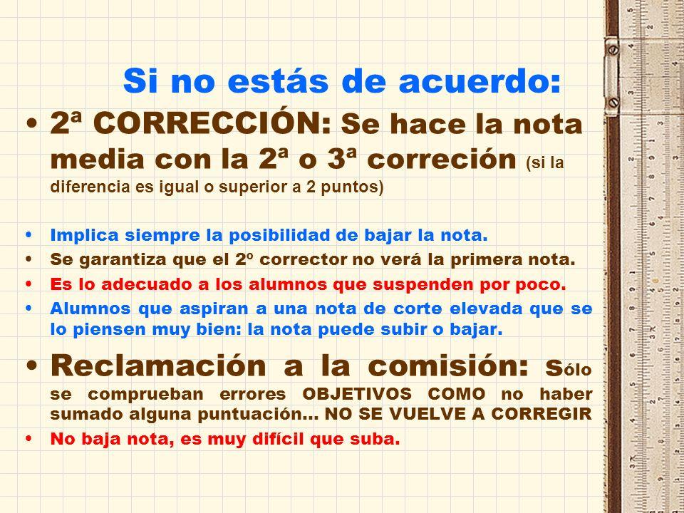 Si no estás de acuerdo: 2ª CORRECCIÓN: Se hace la nota media con la 2ª o 3ª correción (si la diferencia es igual o superior a 2 puntos)