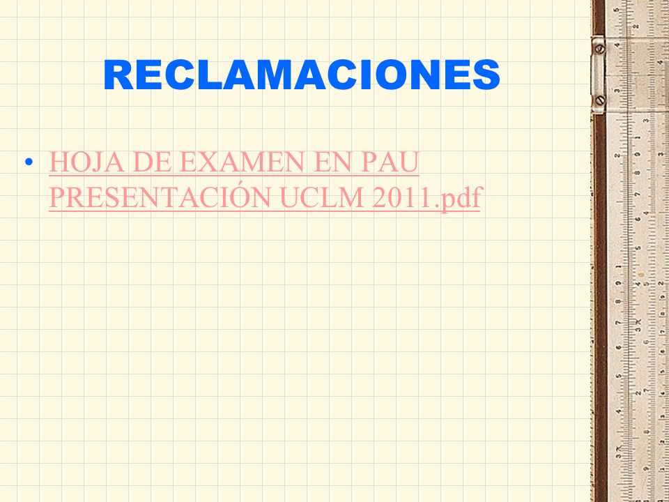RECLAMACIONES HOJA DE EXAMEN EN PAU PRESENTACIÓN UCLM 2011.pdf