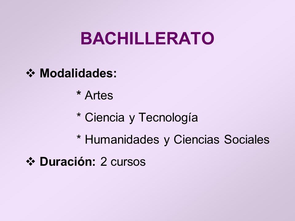 BACHILLERATO Modalidades: * Artes * Ciencia y Tecnología