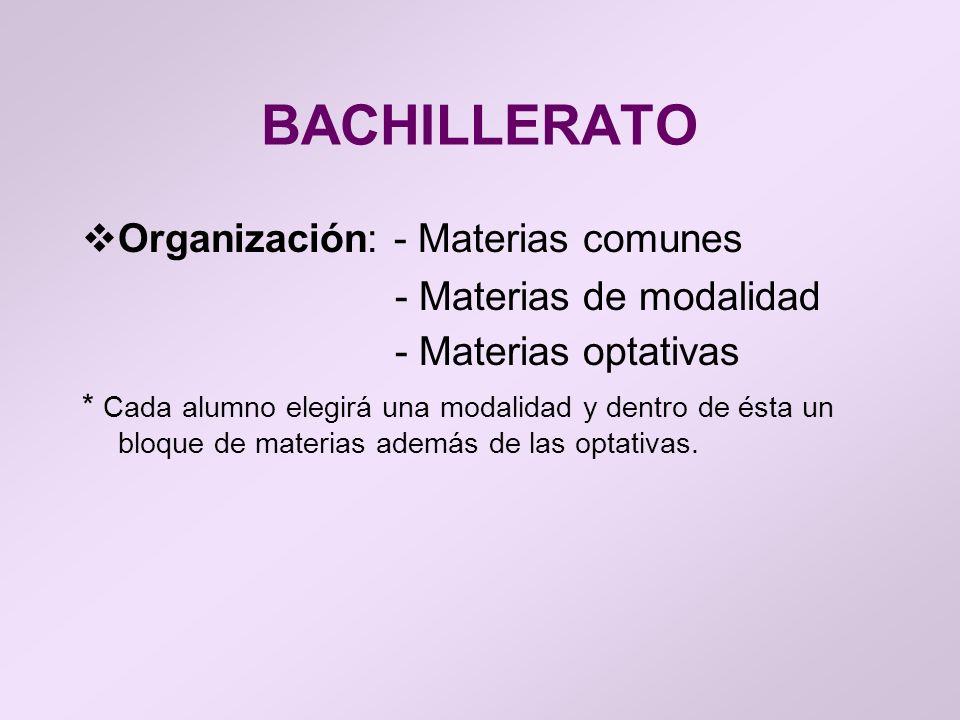 BACHILLERATO Organización: - Materias comunes - Materias de modalidad