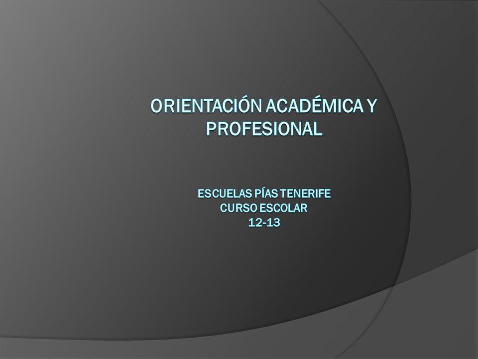 ORIENTACIÓN ACADÉMICA Y PROFESIONAL ESCUELAS PÍAS TENERIFE CURSO ESCOLAR 12-13