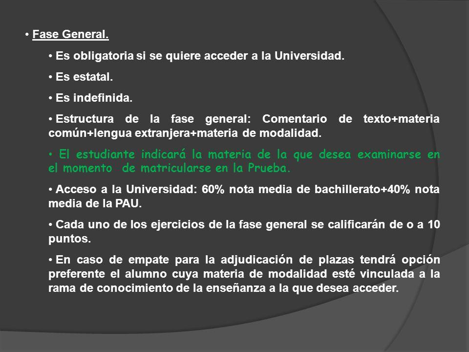 Fase General.Es obligatoria si se quiere acceder a la Universidad. Es estatal. Es indefinida.