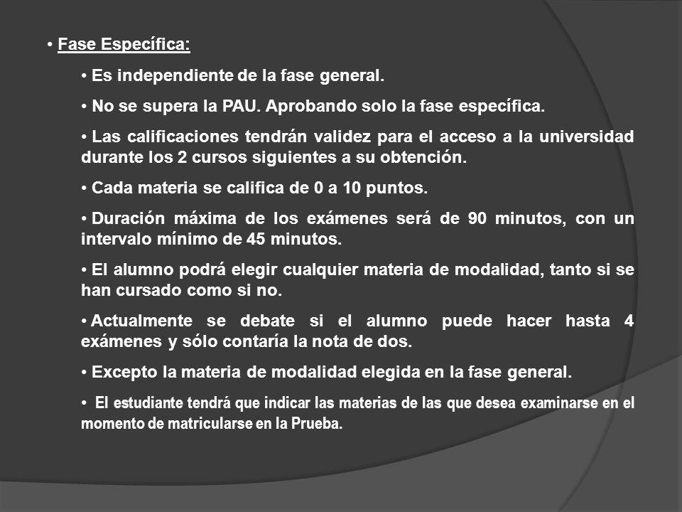 Fase Específica:Es independiente de la fase general. No se supera la PAU. Aprobando solo la fase específica.