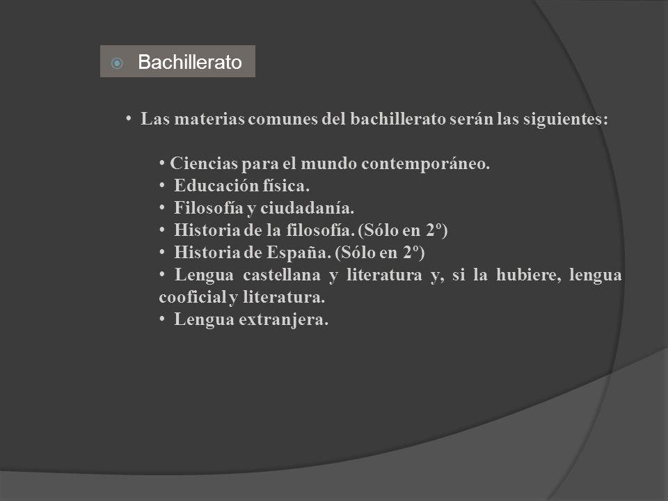 BachilleratoLas materias comunes del bachillerato serán las siguientes: Ciencias para el mundo contemporáneo.