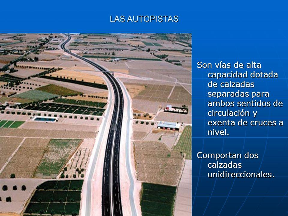 LAS AUTOPISTAS Son vías de alta capacidad dotada de calzadas separadas para ambos sentidos de circulación y exenta de cruces a nivel.