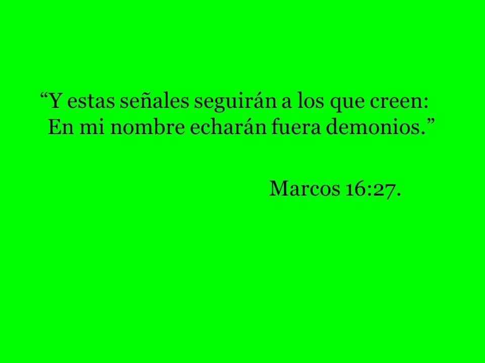 Y estas señales seguirán a los que creen: En mi nombre echarán fuera demonios.