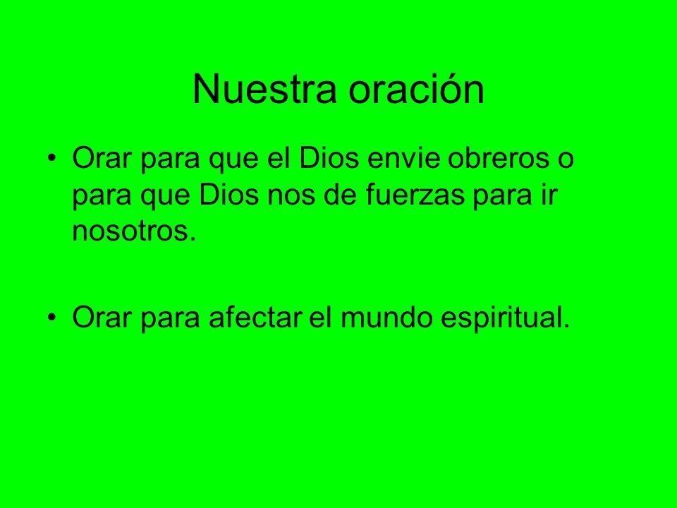 Nuestra oración Orar para que el Dios envie obreros o para que Dios nos de fuerzas para ir nosotros.