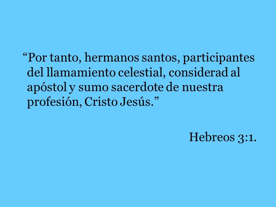 Por tanto, hermanos santos, participantes del llamamiento celestial, considerad al apóstol y sumo sacerdote de nuestra profesión, Cristo Jesús.