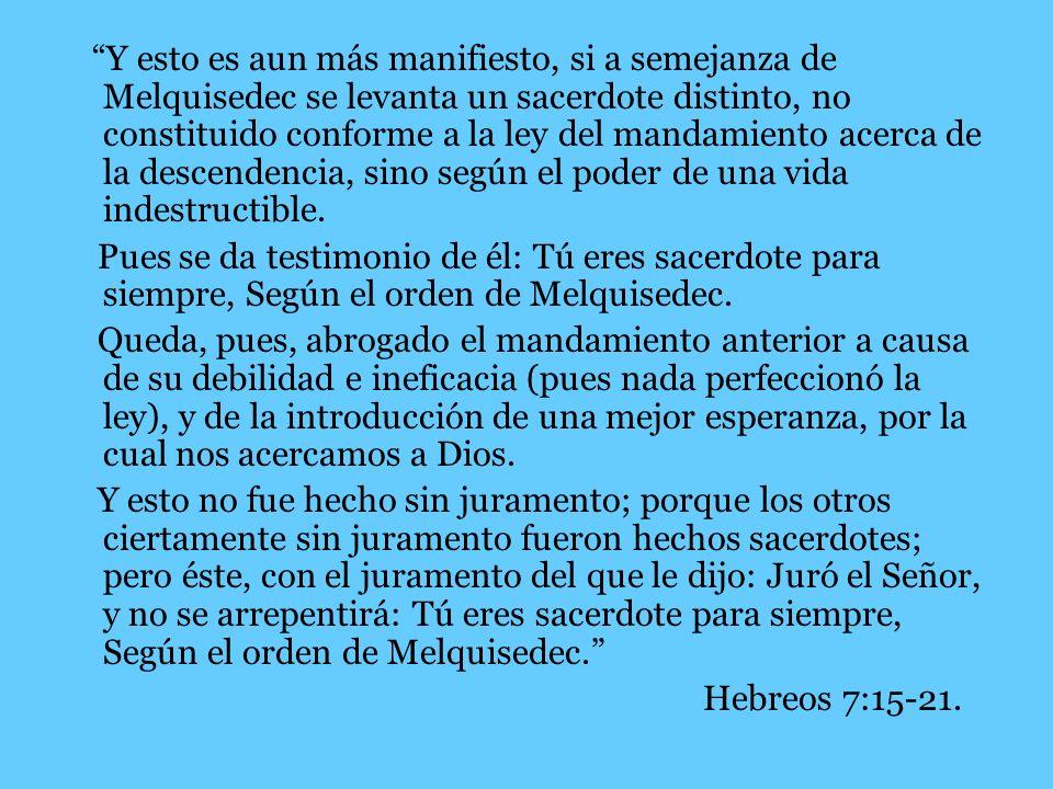 Y esto es aun más manifiesto, si a semejanza de Melquisedec se levanta un sacerdote distinto, no constituido conforme a la ley del mandamiento acerca de la descendencia, sino según el poder de una vida indestructible.