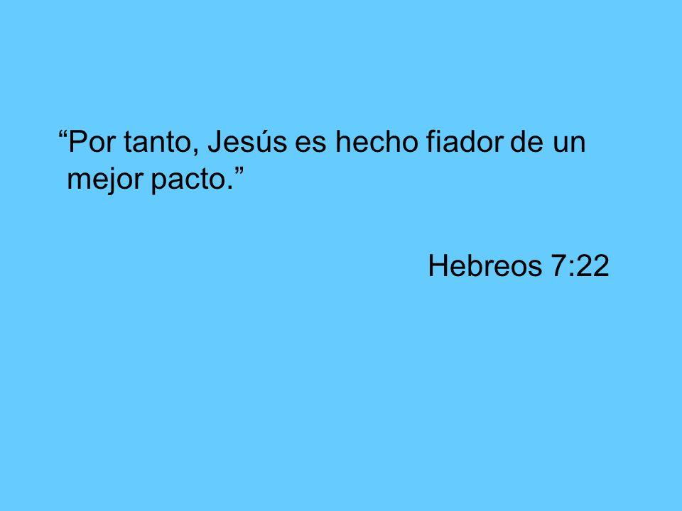 Por tanto, Jesús es hecho fiador de un mejor pacto.