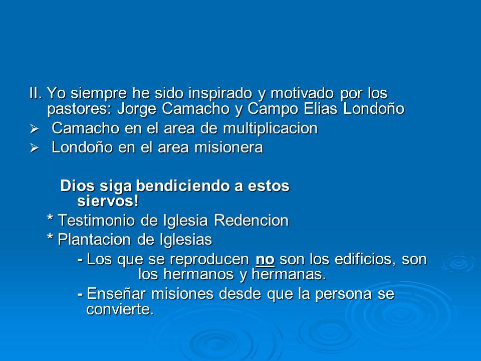 II. Yo siempre he sido inspirado y motivado por los pastores: Jorge Camacho y Campo Elias Londoño