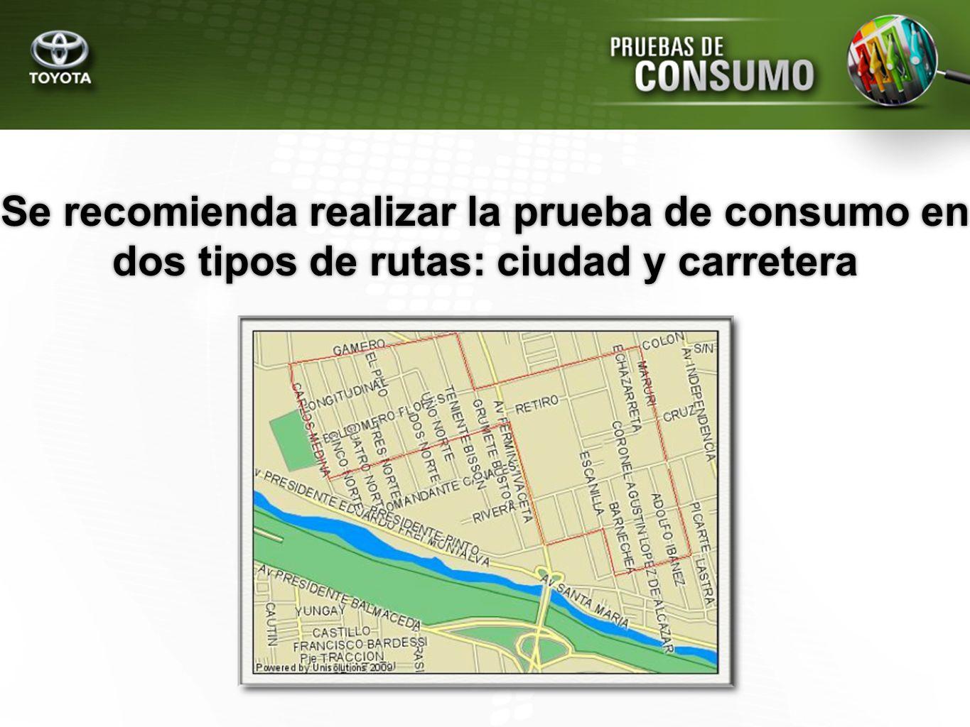 Se recomienda realizar la prueba de consumo en dos tipos de rutas: ciudad y carretera