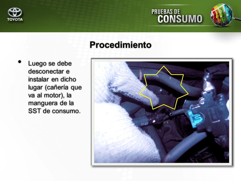 Procedimiento Luego se debe desconectar e instalar en dicho lugar (cañería que va al motor), la manguera de la SST de consumo.