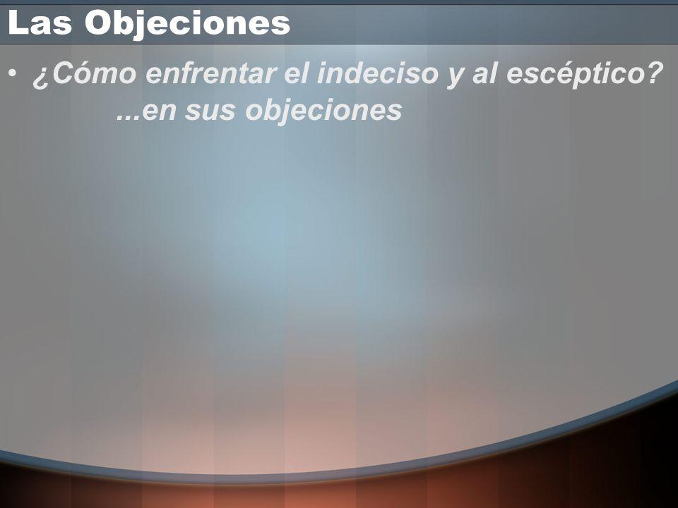 Las Objeciones ¿Cómo enfrentar el indeciso y al escéptico ...en sus objeciones
