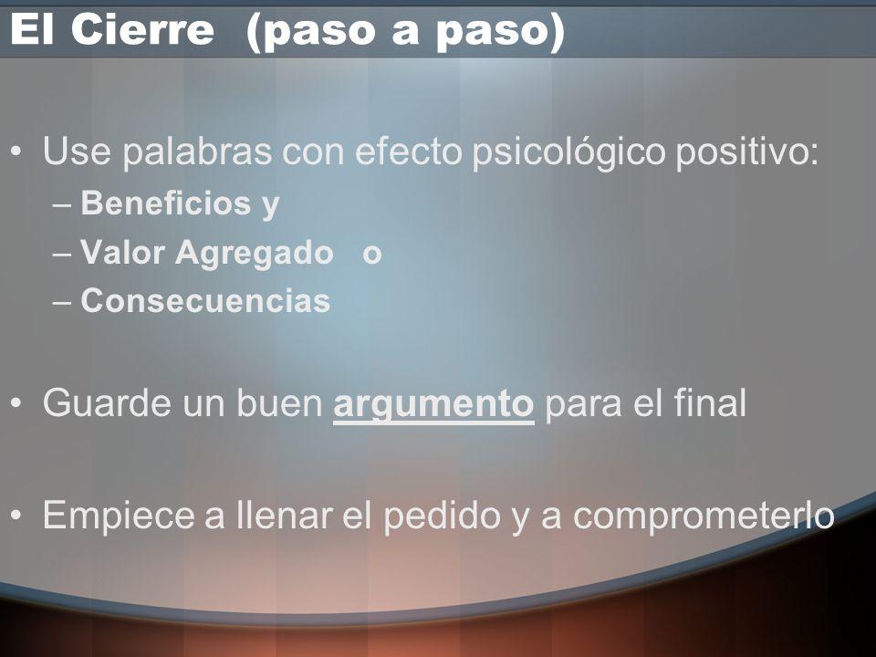 El Cierre (paso a paso) Use palabras con efecto psicológico positivo: