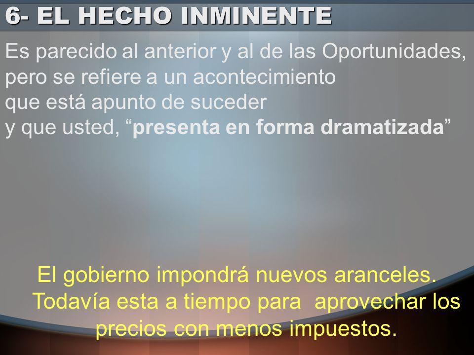 6- EL HECHO INMINENTE Es parecido al anterior y al de las Oportunidades, pero se refiere a un acontecimiento.