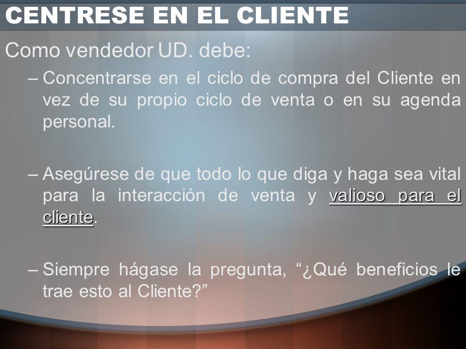CENTRESE EN EL CLIENTE Como vendedor UD. debe: