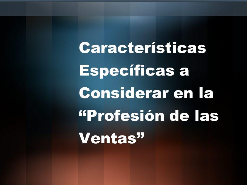 Características Específicas a Considerar en la Profesión de las Ventas