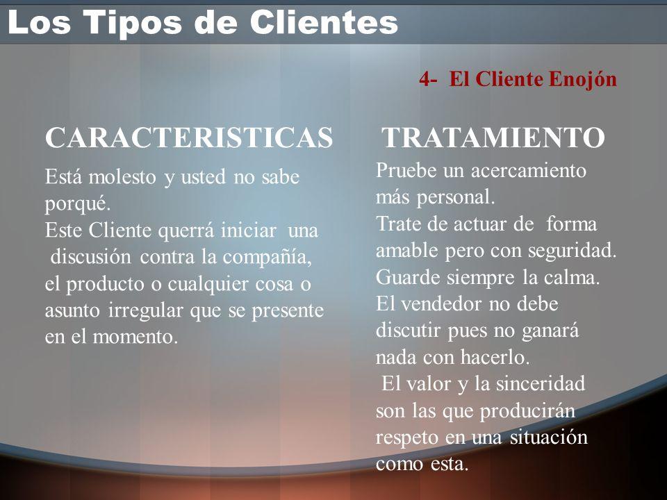Los Tipos de Clientes CARACTERISTICAS TRATAMIENTO 4- El Cliente Enojón